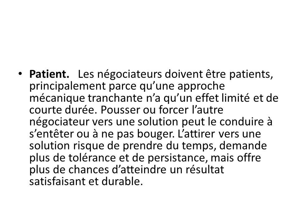 Patient. Les négociateurs doivent être patients, principalement parce qu'une approche mécanique tranchante n'a qu'un effet limité et de courte durée.