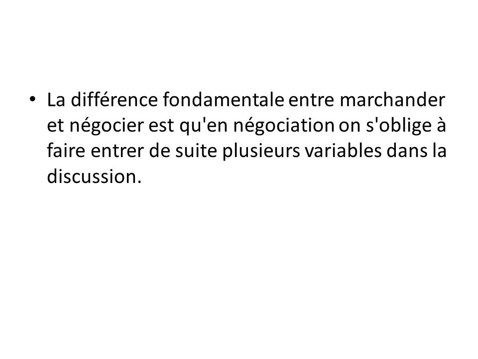 La différence fondamentale entre marchander et négocier est qu en négociation on s oblige à faire entrer de suite plusieurs variables dans la discussion.