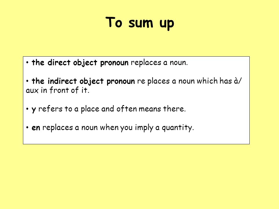 To sum up the direct object pronoun replaces a noun.