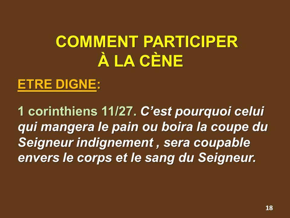 COMMENT PARTICIPER. À LA CÈNE ETRE DIGNE: 1 corinthiens 11/27