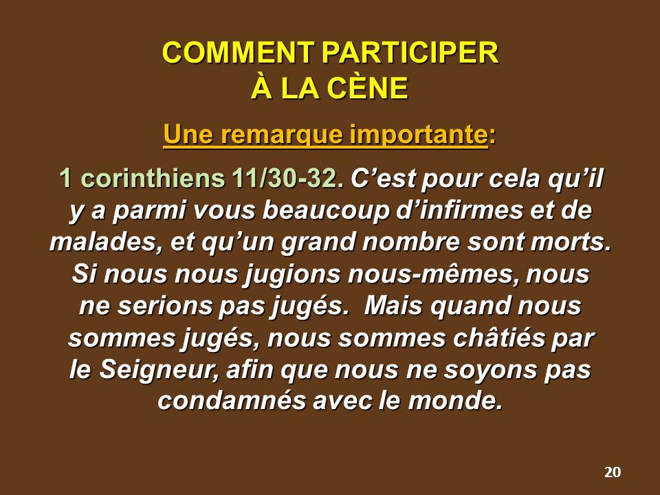 COMMENT PARTICIPER À LA CÈNE Une remarque importante: 1 corinthiens 11/30-32.