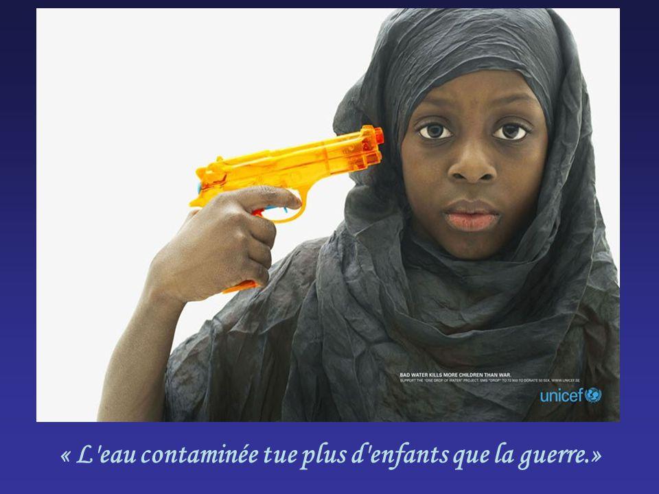 « L eau contaminée tue plus d enfants que la guerre.»