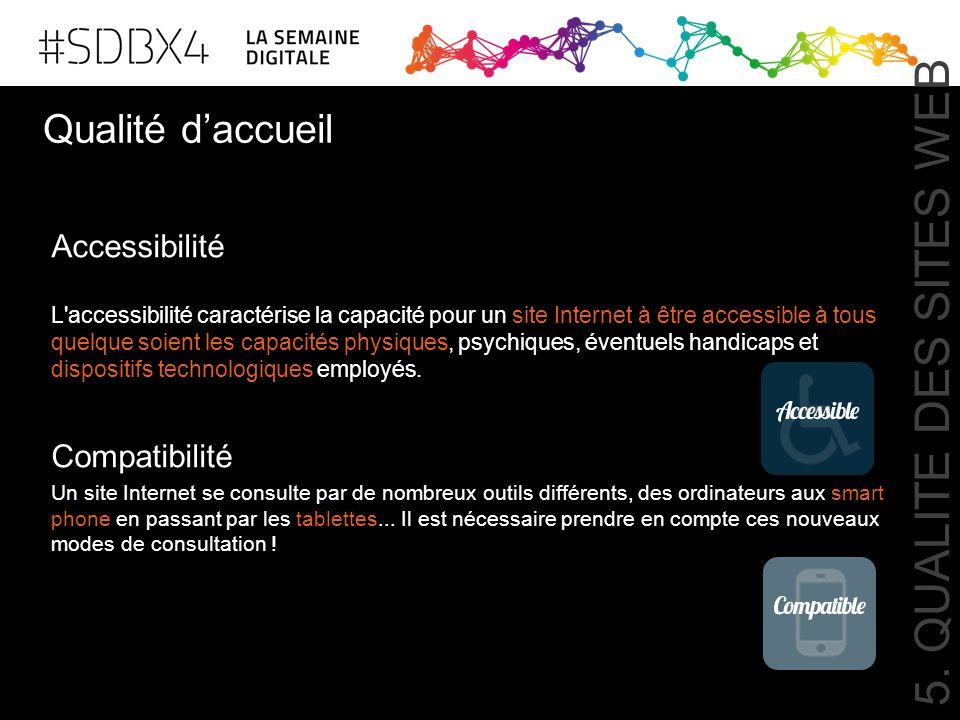 5. QUALITE DES SITES WEB Qualité d'accueil Accessibilité Compatibilité