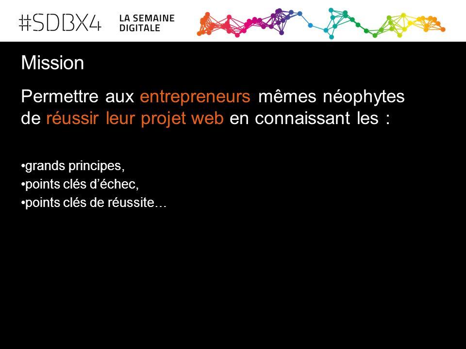 Mission Permettre aux entrepreneurs mêmes néophytes de réussir leur projet web en connaissant les :