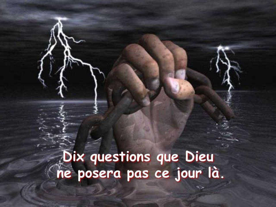 Dix questions que Dieu ne posera pas ce jour là.