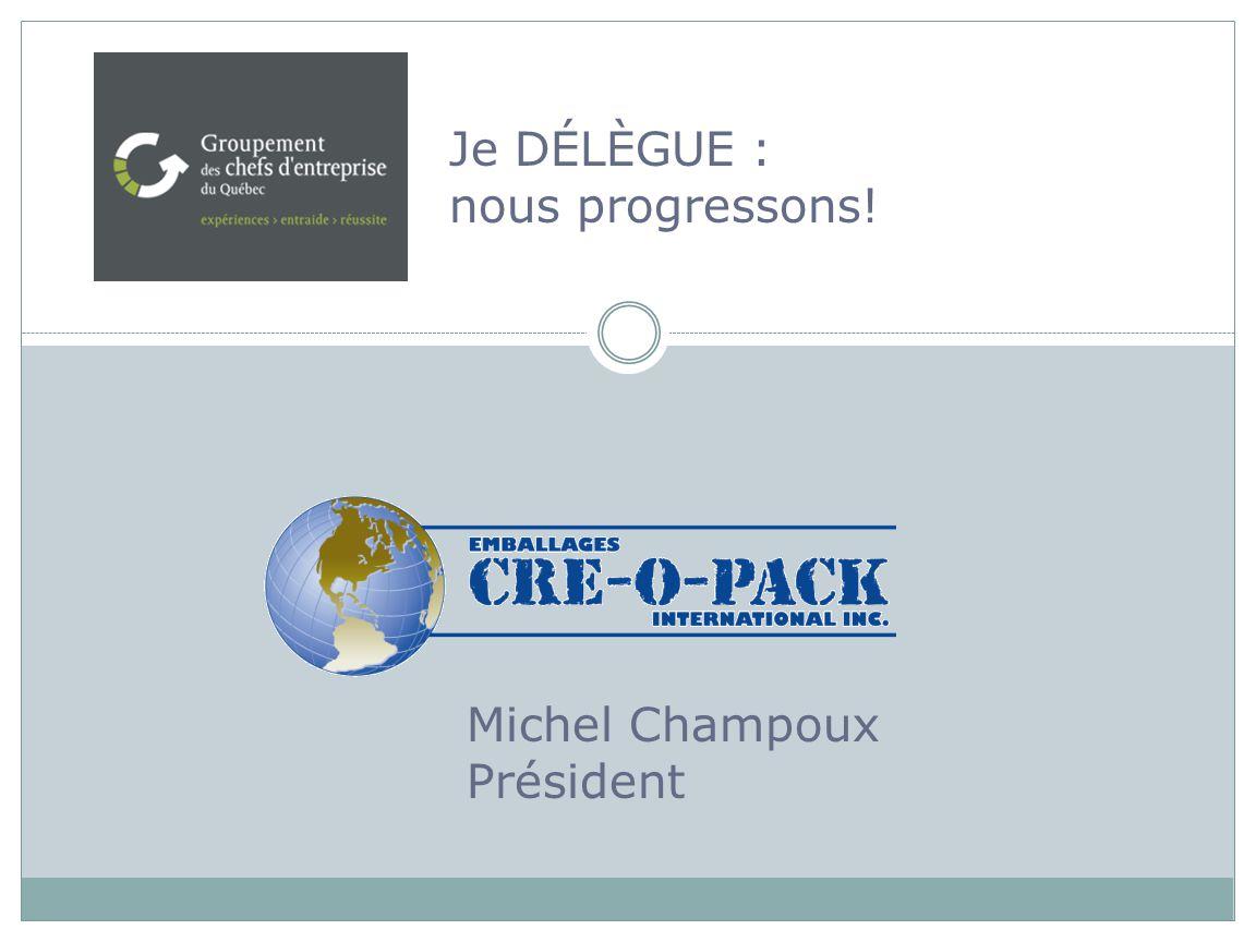 Je DÉLÈGUE : nous progressons! Michel Champoux Président