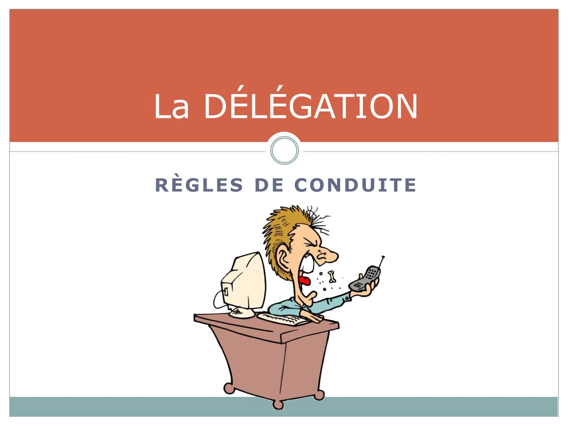 La DÉLÉGATION RÈGLES DE CONDUITE