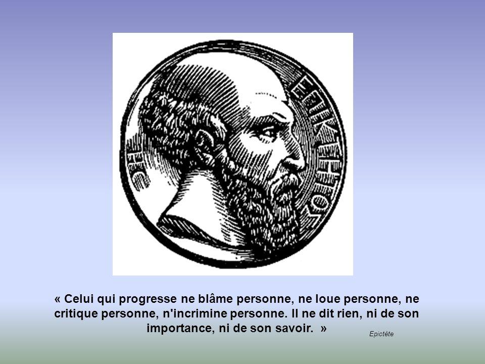 « Celui qui progresse ne blâme personne, ne loue personne, ne critique personne, n incrimine personne. Il ne dit rien, ni de son importance, ni de son savoir. »
