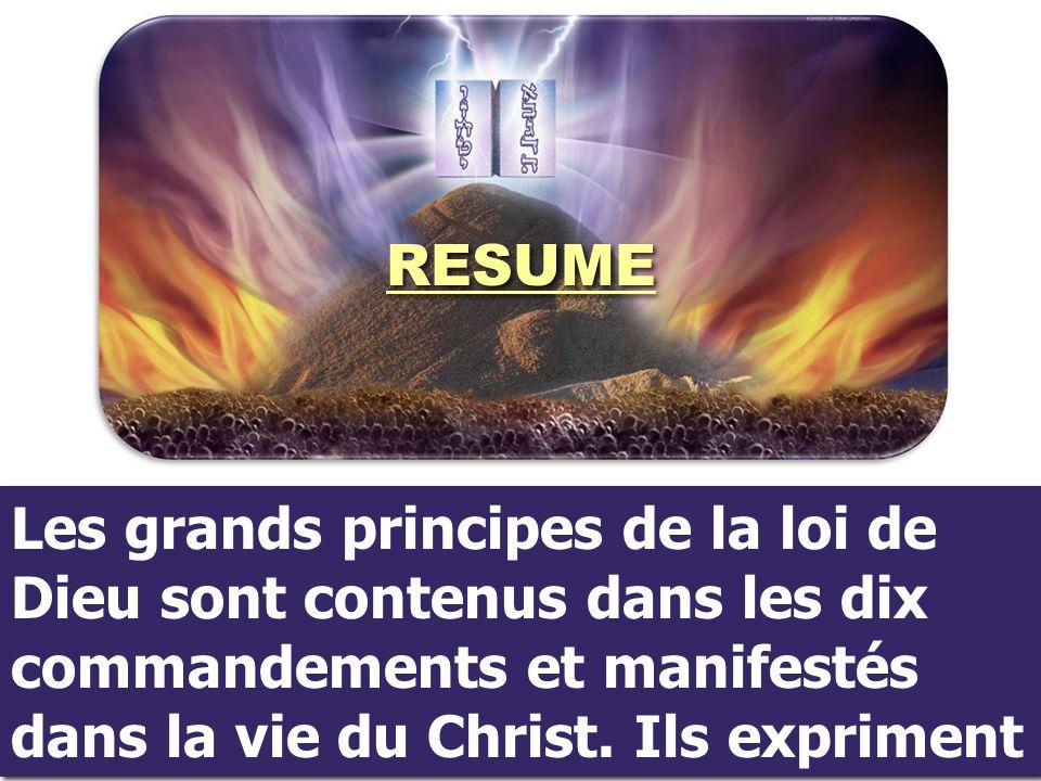 RESUME Les grands principes de la loi de Dieu sont contenus dans les dix commandements et manifestés dans la vie du Christ.