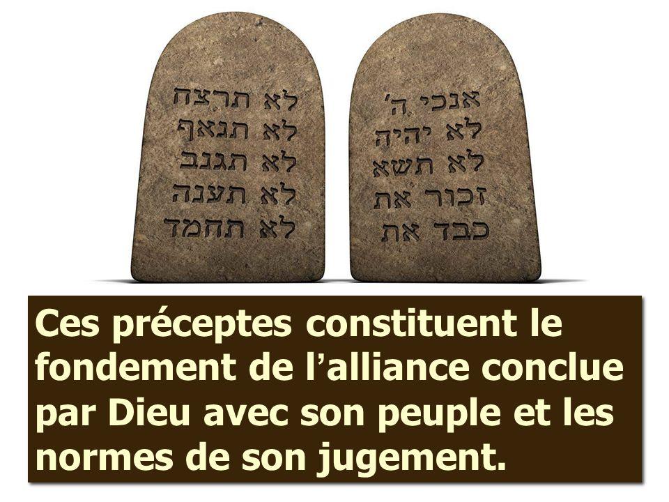 Ces préceptes constituent le fondement de l'alliance conclue par Dieu avec son peuple et les normes de son jugement.