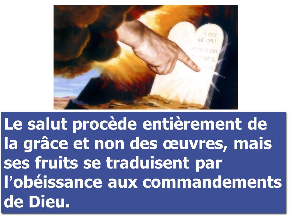 Le salut procède entièrement de la grâce et non des œuvres, mais ses fruits se traduisent par l'obéissance aux commandements de Dieu.