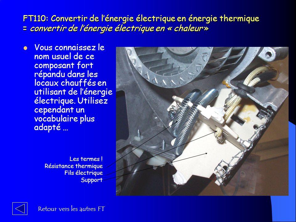 FT110: Convertir de l'énergie électrique en énergie thermique = convertir de l'énergie électrique en « chaleur »