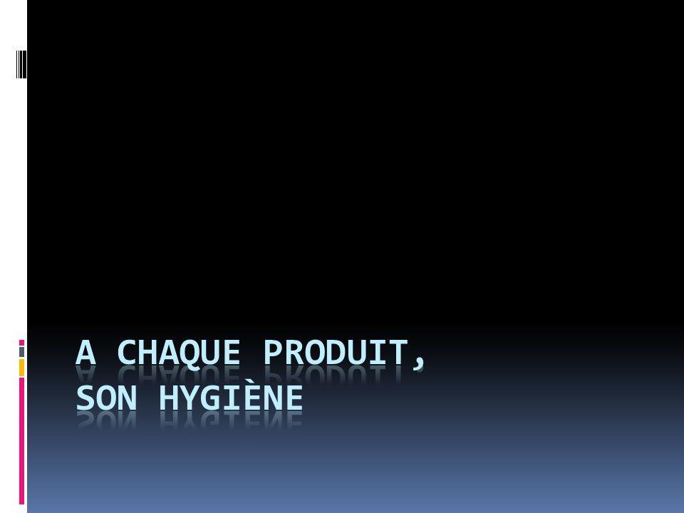 A chaque produit, son hygiène