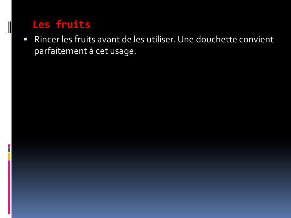 Les fruits Rincer les fruits avant de les utiliser.