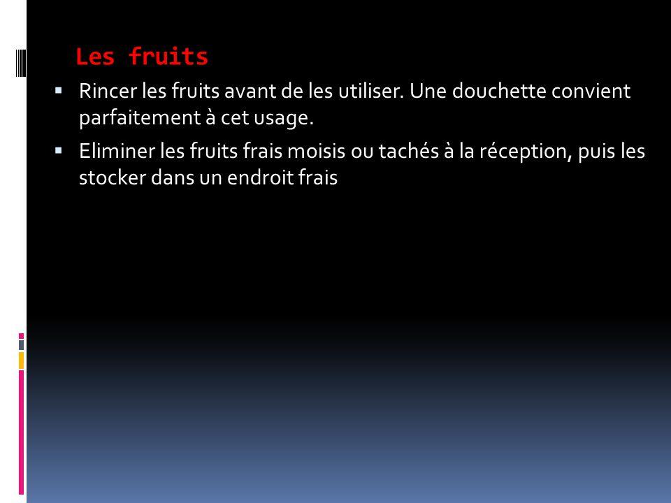 Les fruits Rincer les fruits avant de les utiliser. Une douchette convient parfaitement à cet usage.