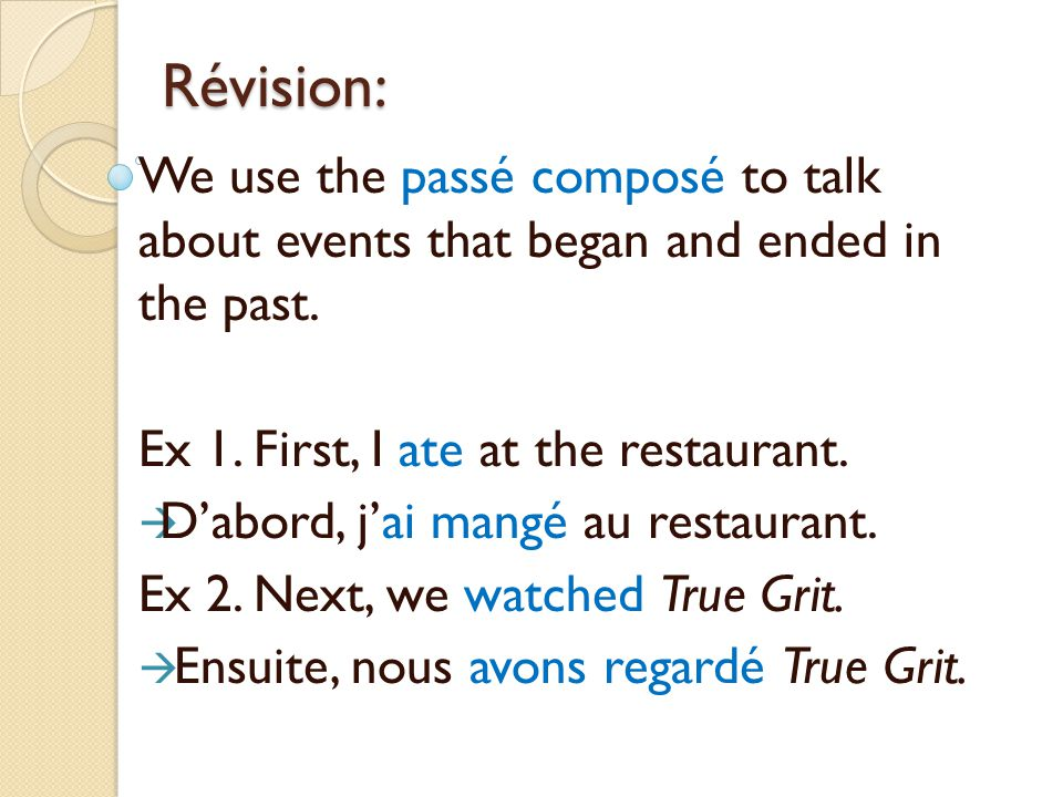 Révision: We use the passé composé to talk about events that began and ended in the past. Ex 1. First, I ate at the restaurant.