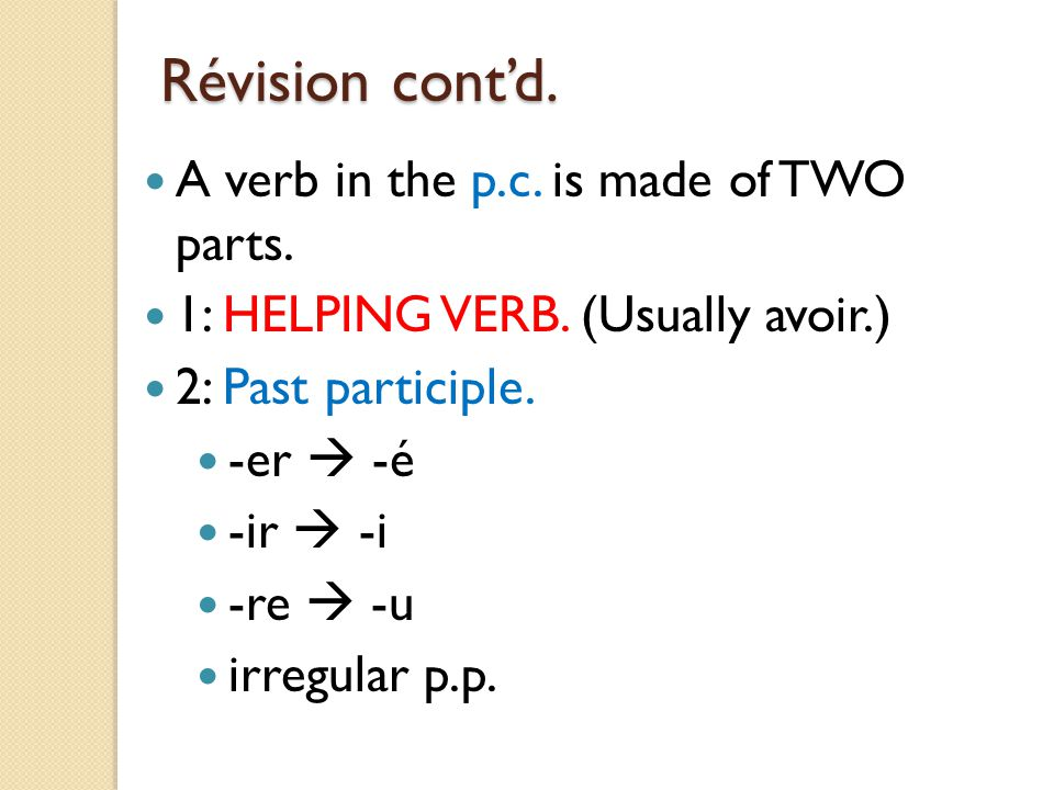 Révision cont'd. A verb in the p.c. is made of TWO parts.