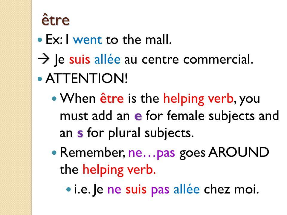 être Ex: I went to the mall.  Je suis allée au centre commercial.