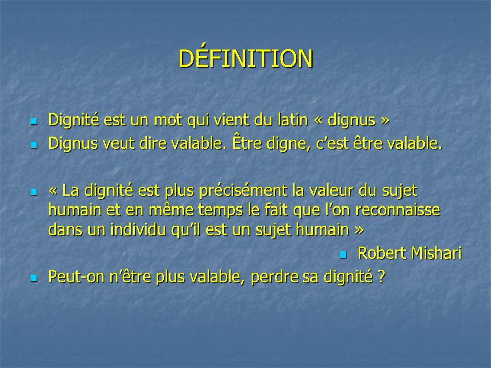 DÉFINITION Dignité est un mot qui vient du latin « dignus »