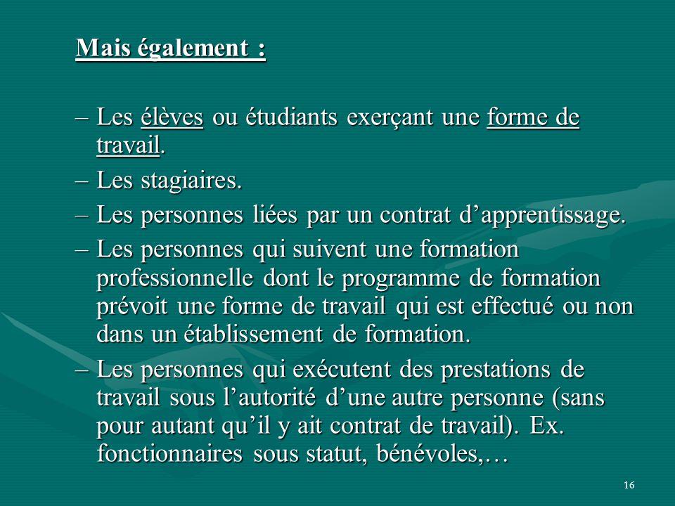 Mais également : Les élèves ou étudiants exerçant une forme de travail. Les stagiaires. Les personnes liées par un contrat d'apprentissage.