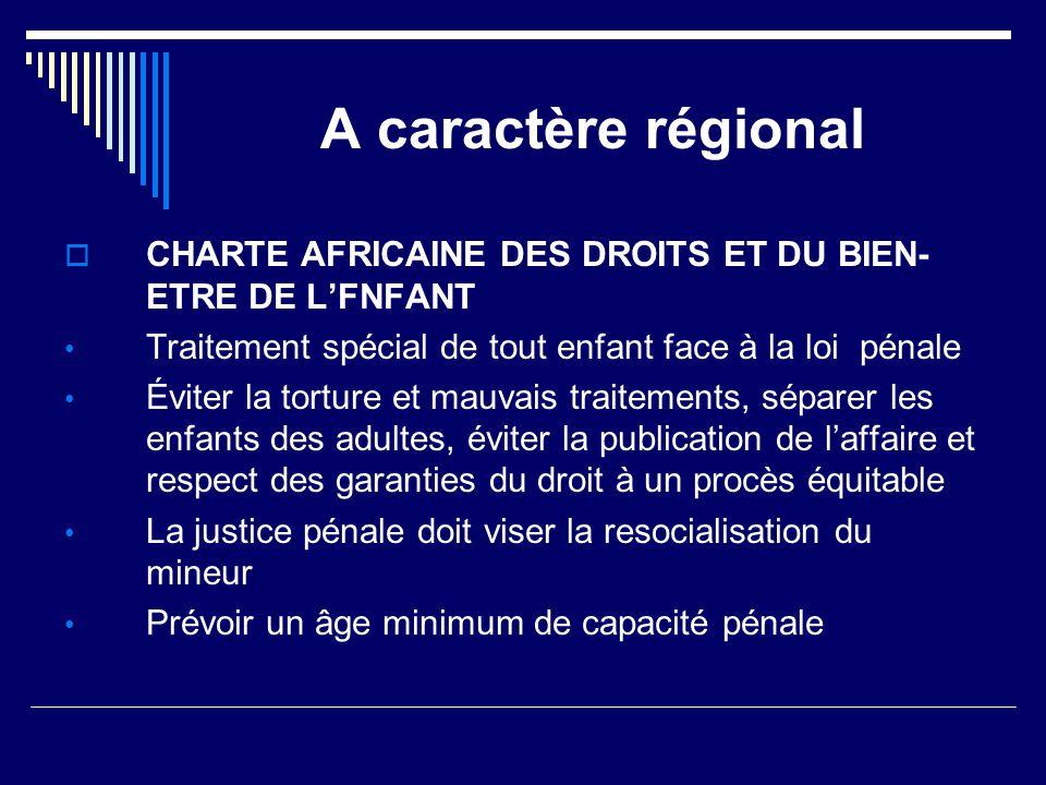 A caractère régional CHARTE AFRICAINE DES DROITS ET DU BIEN-ETRE DE L'FNFANT. Traitement spécial de tout enfant face à la loi pénale.