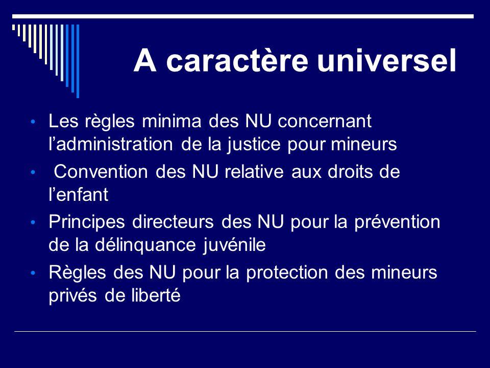 A caractère universel Les règles minima des NU concernant l'administration de la justice pour mineurs.