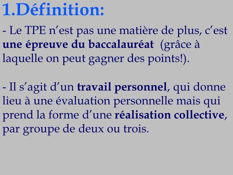 1.Définition: - Le TPE n'est pas une matière de plus, c'est une épreuve du baccalauréat (grâce à laquelle on peut gagner des points!).