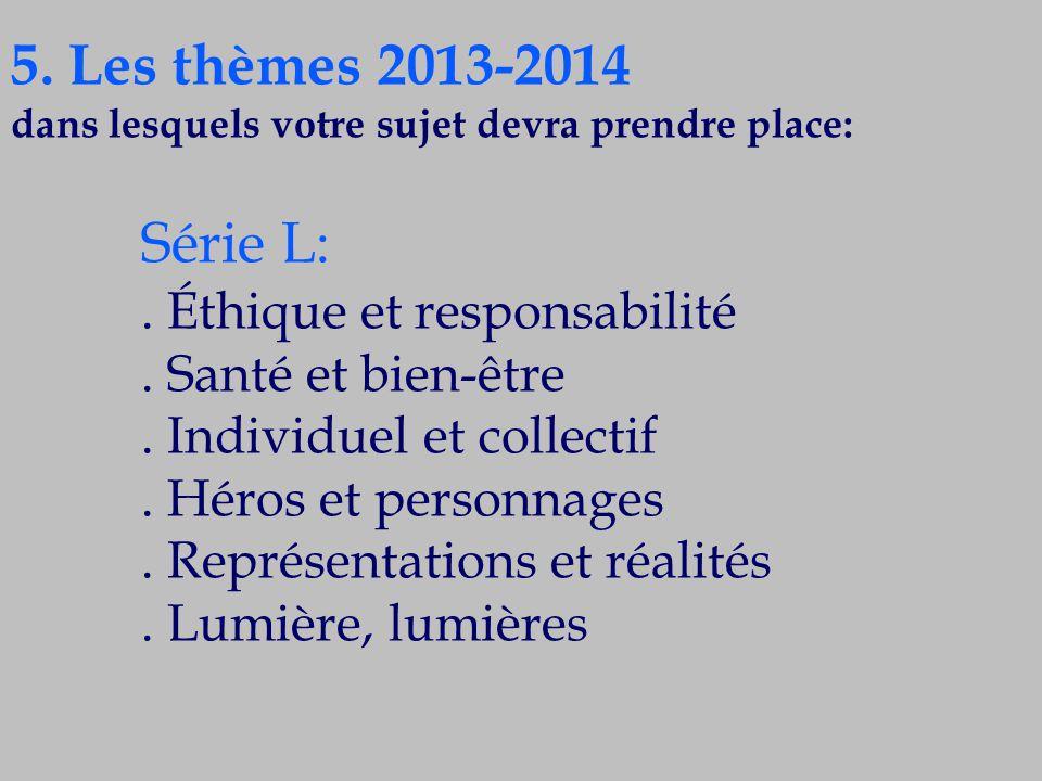5. Les thèmes 2013-2014 Série L: . Éthique et responsabilité