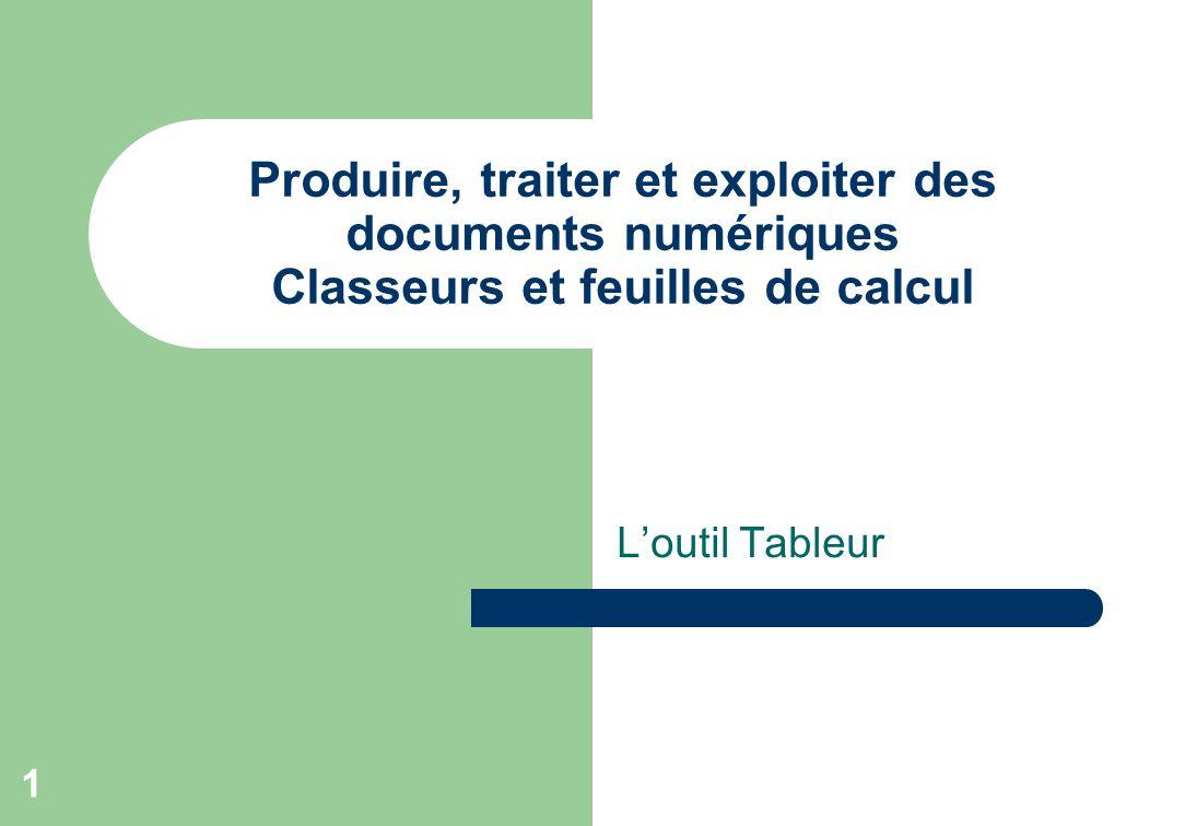 Produire, traiter et exploiter des documents numériques Classeurs et feuilles de calcul
