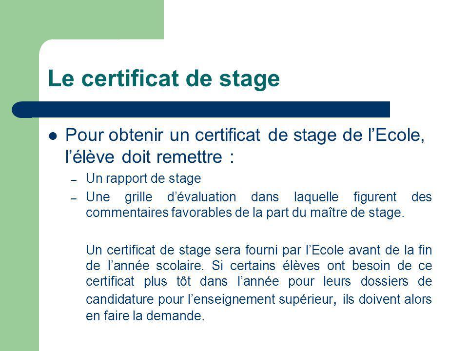 Le certificat de stage Pour obtenir un certificat de stage de l'Ecole, l'élève doit remettre : Un rapport de stage.