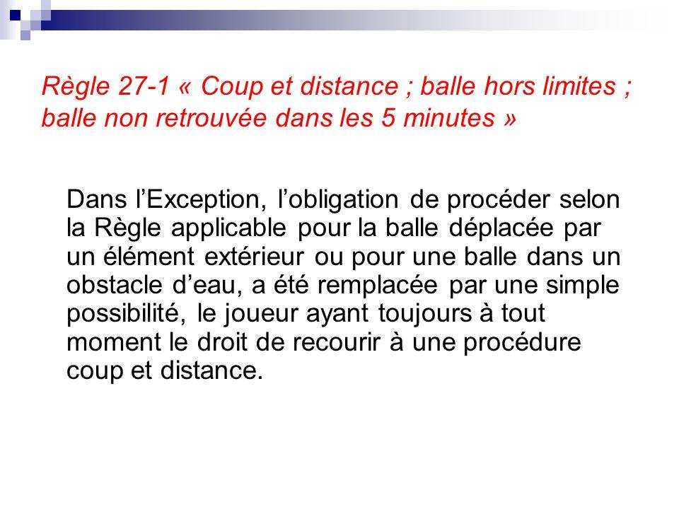 Règle 27-1 « Coup et distance ; balle hors limites ; balle non retrouvée dans les 5 minutes »