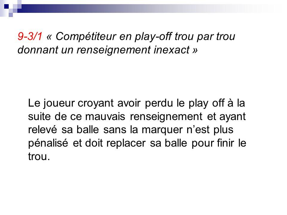 9-3/1 « Compétiteur en play-off trou par trou donnant un renseignement inexact »