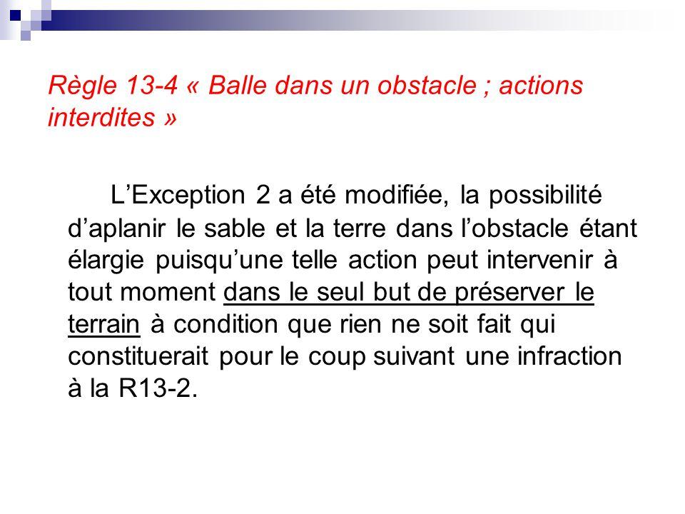 Règle 13-4 « Balle dans un obstacle ; actions interdites »