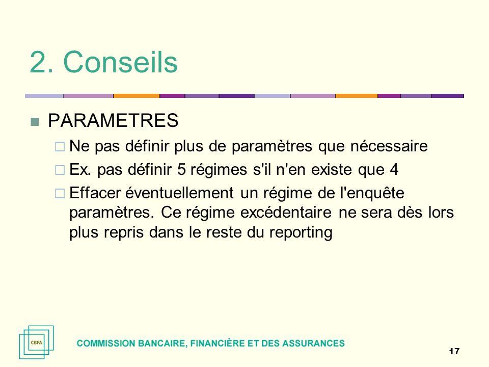 2. Conseils PARAMETRES. Ne pas définir plus de paramètres que nécessaire. Ex. pas définir 5 régimes s il n en existe que 4.