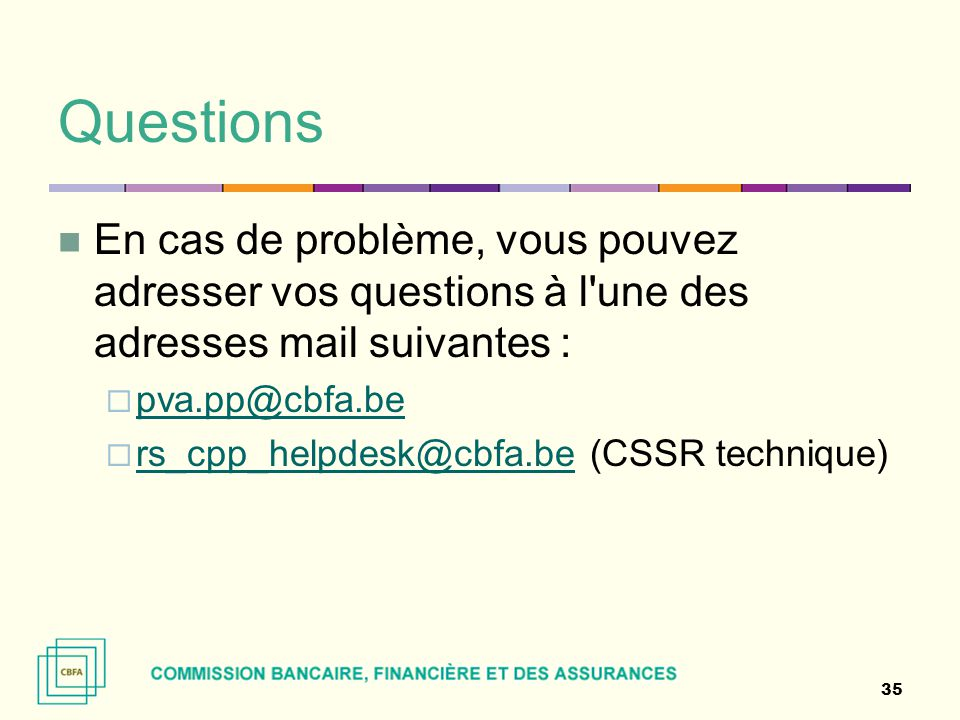 Questions En cas de problème, vous pouvez adresser vos questions à l une des adresses mail suivantes :