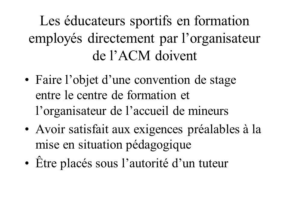 Les éducateurs sportifs en formation employés directement par l'organisateur de l'ACM doivent