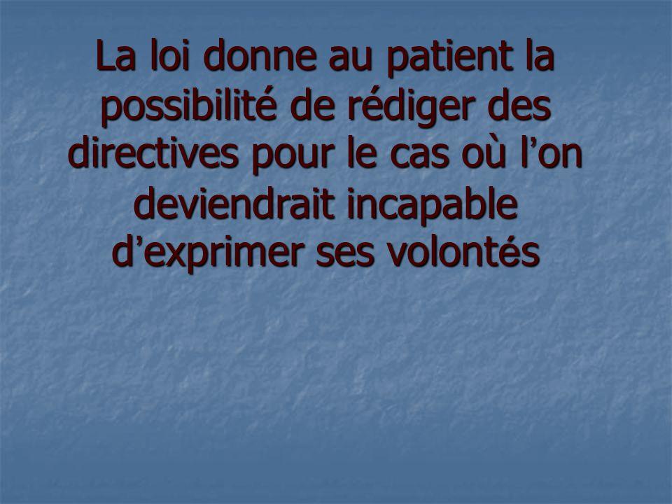 La loi donne au patient la possibilité de rédiger des directives pour le cas où l'on deviendrait incapable d'exprimer ses volontés