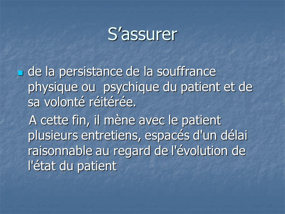 S'assurer de la persistance de la souffrance physique ou psychique du patient et de sa volonté réitérée.