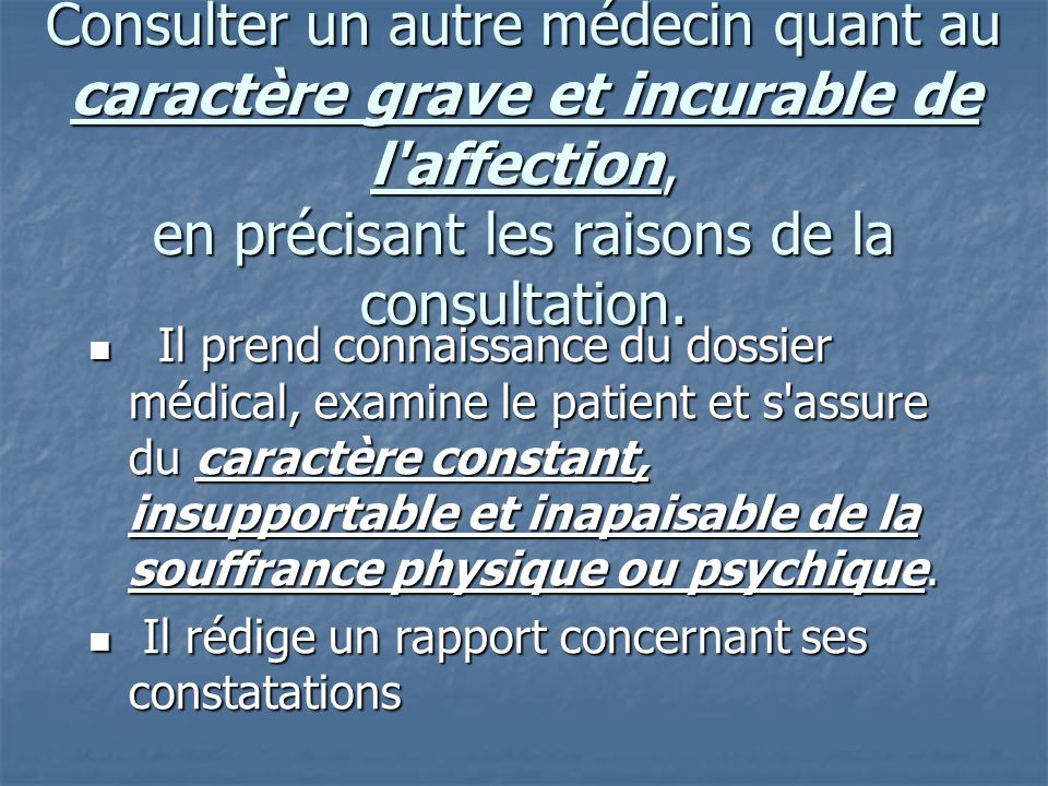 Consulter un autre médecin quant au caractère grave et incurable de l affection, en précisant les raisons de la consultation.