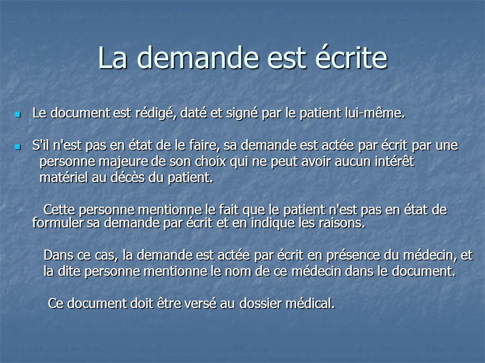 La demande est écrite Le document est rédigé, daté et signé par le patient lui-même.
