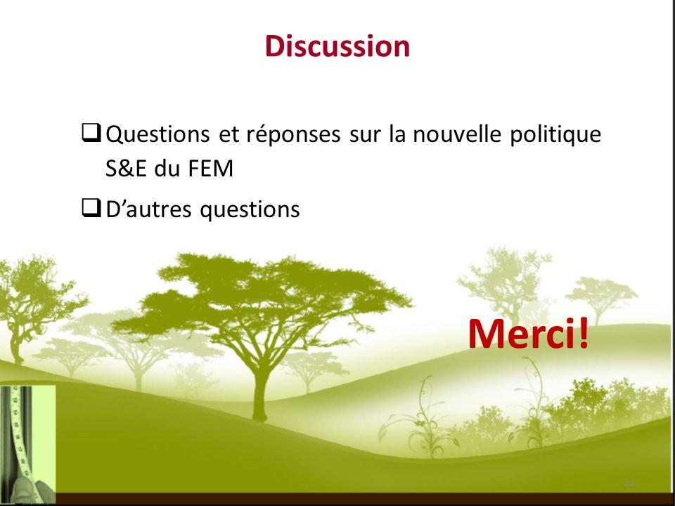 Discussion Questions et réponses sur la nouvelle politique S&E du FEM D'autres questions Merci!