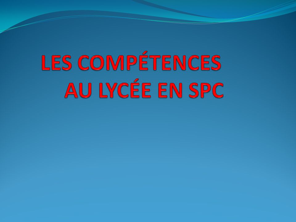 LES COMPÉTENCES AU LYCÉE EN SPC