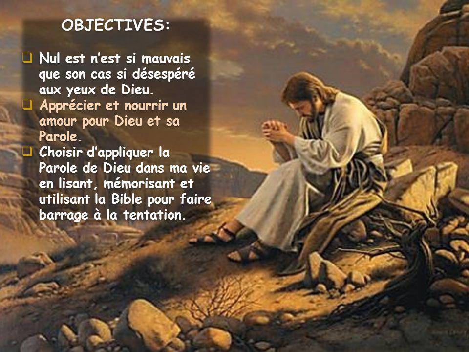 OBJECTIVES: Nul est n'est si mauvais que son cas si désespéré aux yeux de Dieu. Apprécier et nourrir un amour pour Dieu et sa Parole.