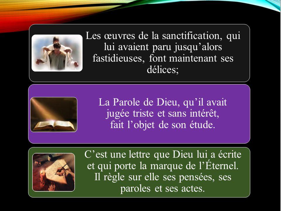 Les œuvres de la sanctification, qui lui avaient paru jusqu'alors fastidieuses, font maintenant ses délices;