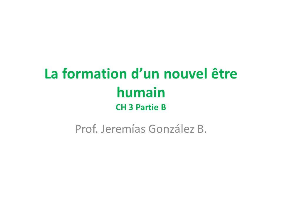 La formation d'un nouvel être humain CH 3 Partie B