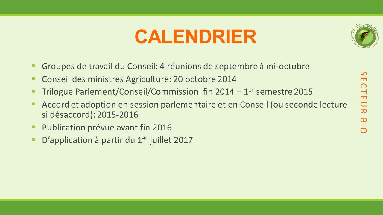 CALENDRIER Groupes de travail du Conseil: 4 réunions de septembre à mi-octobre. Conseil des ministres Agriculture: 20 octobre 2014.
