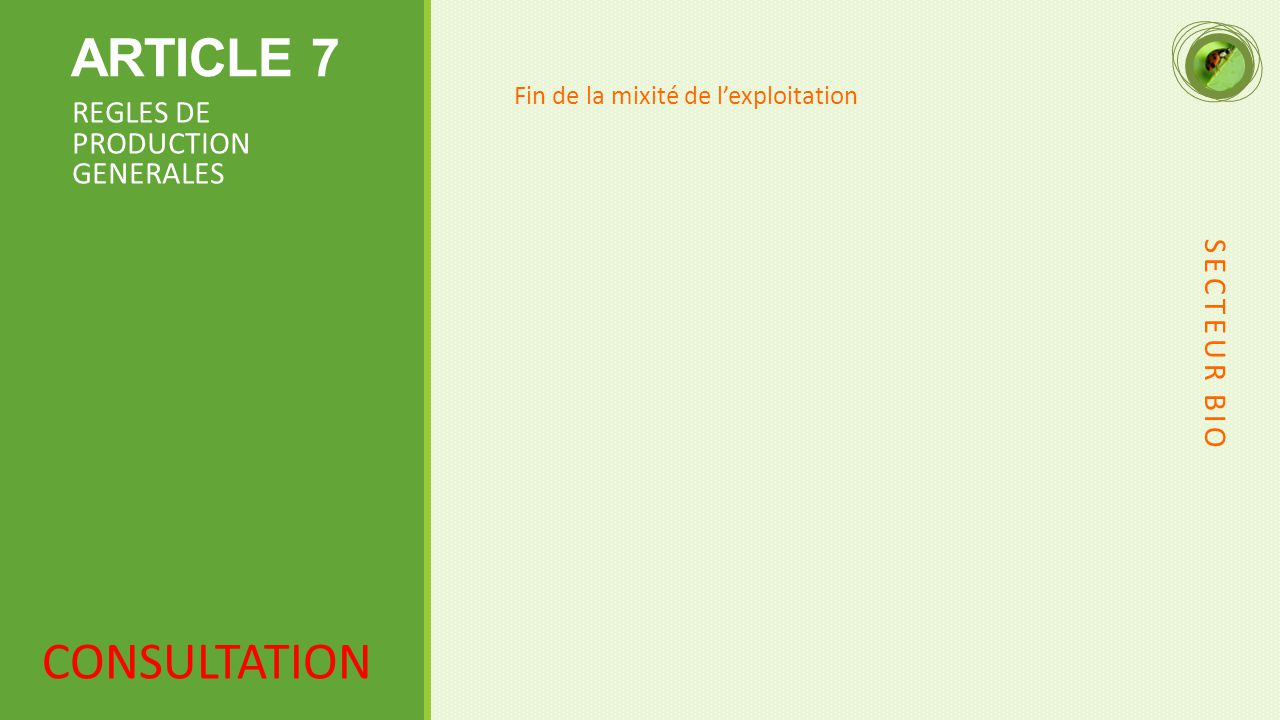 ARTICLE 7 CONSULTATION REGLES DE PRODUCTION GENERALES SECTEUR BIO