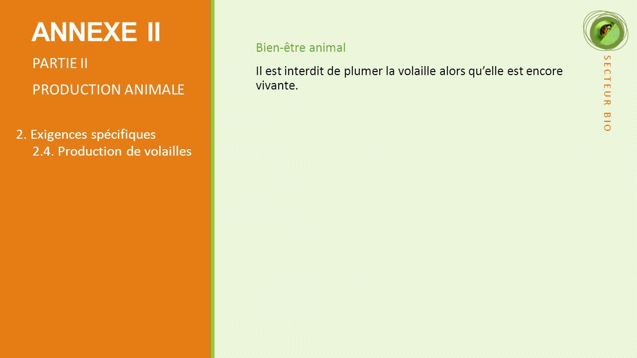 ANNEXE II PARTIE II PRODUCTION ANIMALE 2. Exigences spécifiques