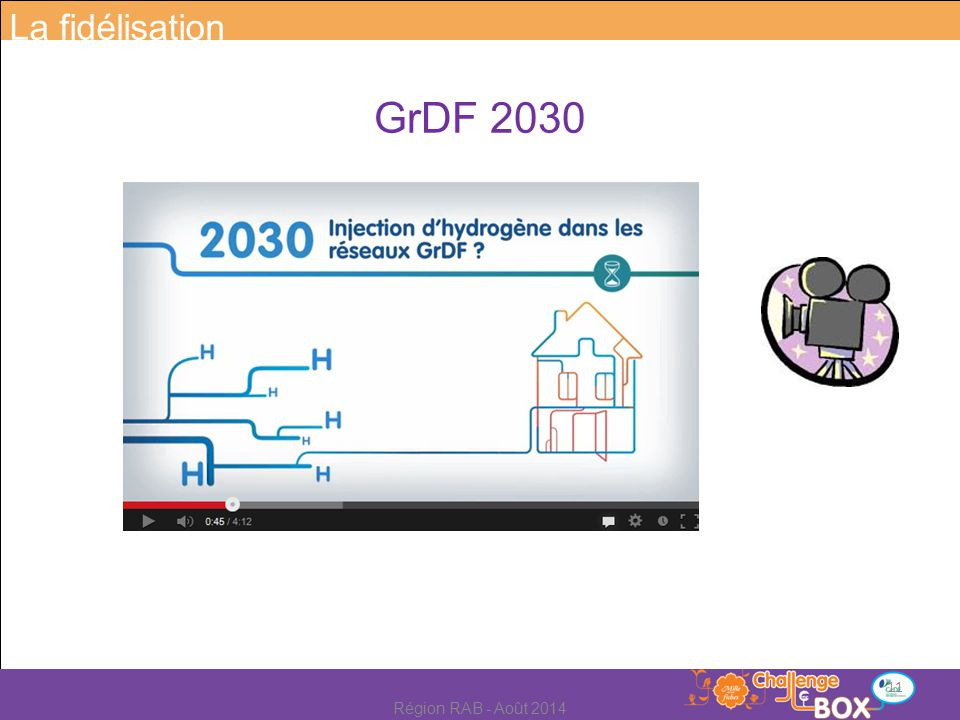 La fidélisation GrDF 2030 Région RAB - Août 2014
