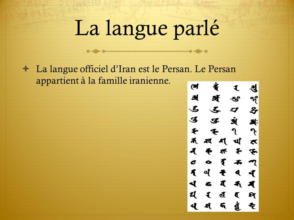 La langue parlé La langue officiel d'Iran est le Persan.